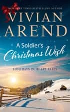 A Soldier's Christmas Wish - Holidays in Heart Falls Book 2 ebook by Vivian Arend