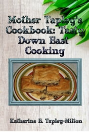 Mother Tapley's Cookbook: Tasty Down East Cooking ebook by Katherine E. Tapley-Milton