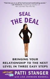 Seal the Deal - Bringing Your Relationship to the Next Level in Three Easy Steps ebook by Patti Stanger