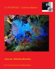 La Plongee : Univers Marine ! ebook by Sébastien Bourbon