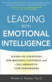 Leading with Emotional Intelligence: Hands-On Strategies for Building Confident and Collaborative Star Performers ebook by Reldan S. Nadler