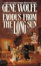 Exodus From The Long Sun - The Final Volume of the Book of the Long Sun ebook by Gene Wolfe