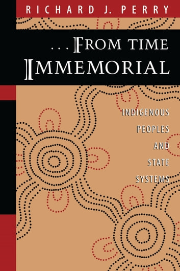 From Time Immemorial - Indigenous Peoples and State Systems ebook by Richard J. Perry
