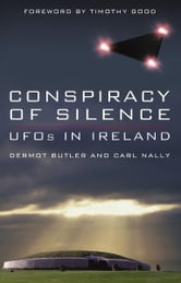 Conspiracy of Silence: UFOs In Ireland ebook by Dermot  Butler,Carl  Nally