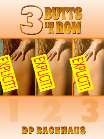 Three Butts in a Row (A Wife Swap Anal Group Sex erotica story) ebook by DP Backhaus