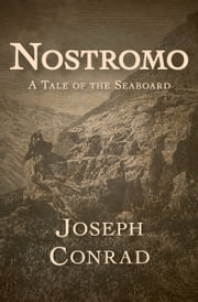 Nostromo - A Tale of the Seaboard ebook by Joseph Conrad