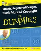 Patents, Registered Designs, Trade Marks and Copyright For Dummies ebook by John Grant, Charlie Ashworth, Henri J. A. Charmasson,...