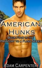American Hunks - Book Four of The Passport to a Fling Series 電子書 by Adam Carpenter