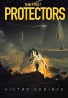 The First Protectors - A Novel ebook by Victor Godinez