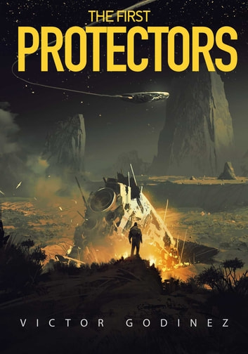 The First Protectors - A Novel ebook by Godinez Victor