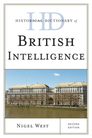 Historical Dictionary of British Intelligence ebook by Nigel West