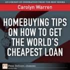 Homebuying Tips on How to Get the World's Cheapest Loan ebook by Carolyn Warren
