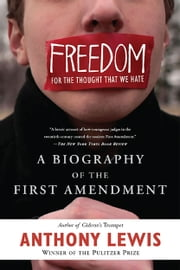 Freedom for the Thought That We Hate - A Biography of the First Amendment ebook by Anthony Lewis