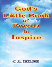 God's Little Book of Poems to Inspire ebook by C. A. Samson
