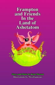 Frampton and Friends In The Land of Ashetatom - ENHANCED VERSION ebook by Kent D. Maxson