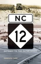 NC 12 - Gateway to the Outer Banks ebook by Dawson Carr