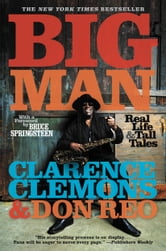 Big Man - Real Life & Tall Tales ebook by Clarence Clemons,Don Reo