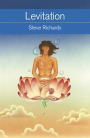 Levitation - What It Is, How It Works, How to Do It ebook by Steve Richards