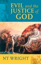 Evil and the Justice of God ebook by N. T. Wright, Professor Tom Wright