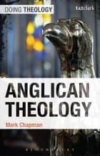 Anglican Theology ebook by Mark Chapman