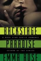 Backstage Paradise, Novella #2 - A Rock Star Erotic Romance ebook by Emma Rose