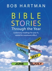 Bible Stories through the Year - Lectionary readings for Year A, retold for maximum effect ebook by Bob Hartman