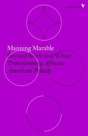 Beyond Black and White - Rethinking Race in American Politics and Society ebook by Manning Marable