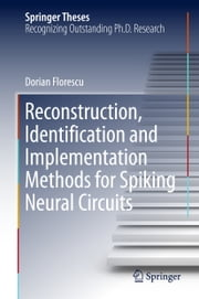 Reconstruction, Identification and Implementation Methods for Spiking Neural Circuits ebook by Dorian Florescu