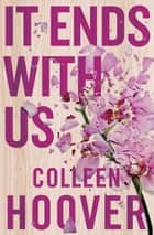 It Ends With Us ebook by Colleen Hoover