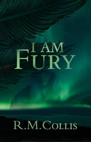 I Am Fury ebook by R. M. COLLIS