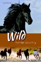 Wild Horse Country - White Cloud Station, #3 ebook by Trudy Nicholson