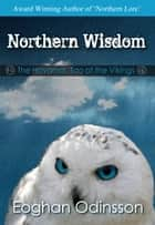 Northern Wisdom - The Havamal, Tao of the Vikings ebook by Eoghan Odinsson