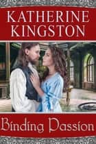 Binding Passion - Passions, #3 ebook by Katherine Kingston