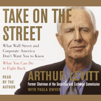 Take on the Street - What Wall Street and Corporate America Don't Want You to Know and How You Can Fight Back audiobook by Arthur Levitt