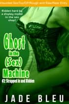 Ghost in the (Sex) Machine #2: Strapped in and Ridden ebook by Jade Bleu