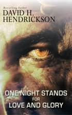 One-Night Stands for Love and Glory ebook by David H. Hendrickson