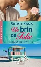 Un brin de folie - Roman Holiday, T1 ebook by Ruthie Knox, Lauriane Crettenand