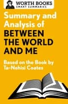 Summary and Analysis of Between the World and Me ebook by Worth Books