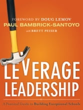 Leverage Leadership - A Practical Guide to Building Exceptional Schools ebook by Paul Bambrick-Santoyo