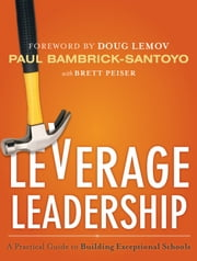 Leverage Leadership - A Practical Guide to Building Exceptional Schools ebook by Paul Bambrick-Santoyo,Doug Lemov,Brett Peiser