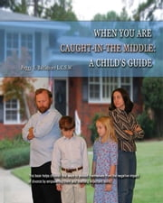 When You Are Caught in the Middle: A Child's Guide ebook by Peggy Baltimore LCSW
