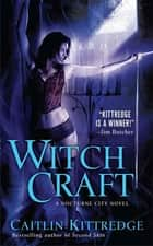 Witch Craft - A Nocturne City Novel ebook by Caitlin Kittredge