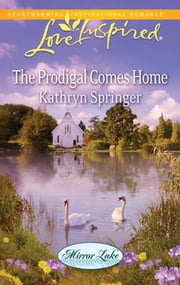 The Prodigal Comes Home (Mills & Boon Love Inspired) (Mirror Lake, Book 3) ebook by Kathryn Springer