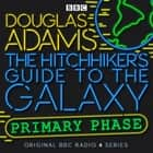 Hitchhiker's Guide To The Galaxy, The Primary Phase Special audiobook by Douglas Adams, Full Cast, Peter Jones, Simon Jones, Susan Sheridan