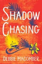 Shadow Chasing - A Novel eBook by Debbie Macomber