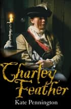 Charley Feather ebook by Kate Pennington