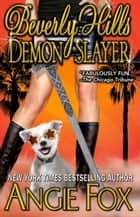 Beverly Hills Demon Slayer ebook by Angie Fox