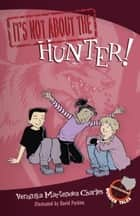 It's Not about the Hunter! ebook by Veronika Martenova Charles, David Parkins