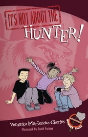 It's Not about the Hunter! ebook by Veronika Martenova Charles,David Parkins