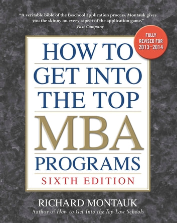 How to Get into the Top MBA Programs, 6th Editon ebook by Richard Montauk